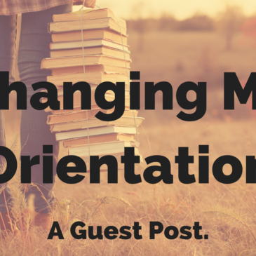 Changing My Orientation. A Guest Post.