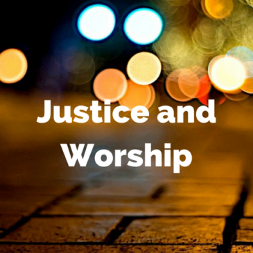 Justice and Worship: A Brief Reflection