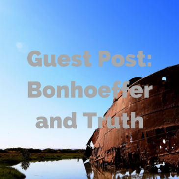 Guest Post: Bonhoeffer and Truth