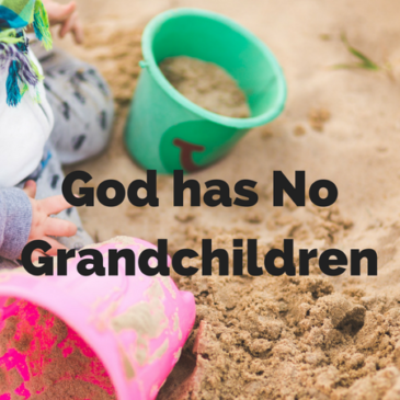 God has no Grandchildren