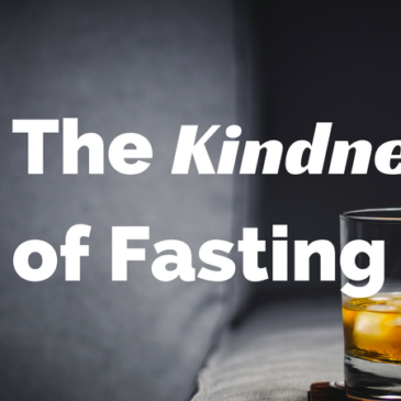 The Kindness of Fasting