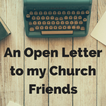 An Open Letter to my Church Friends