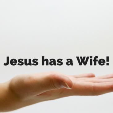 Jesus Has a Wife!