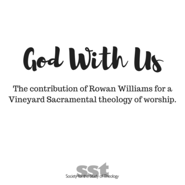 God With Us: The contribution of Rowan Williams for a Vineyard Sacramental theology of Worship'