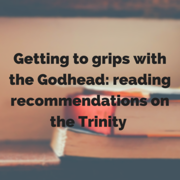 Getting to Grips with the Godhead – some recommendations on the Trinity