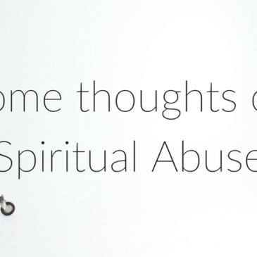 Some thoughts on Spiritual Abuse