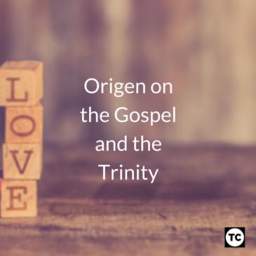 Origen on the Gospel and the Trinity