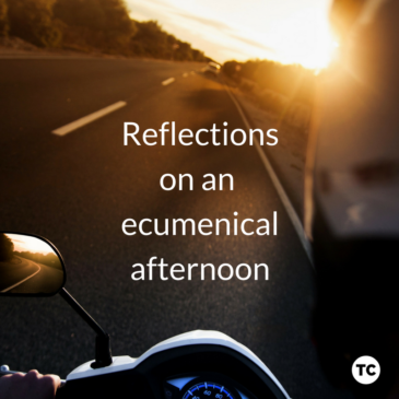 Reflections on an Ecumenical Afternoon