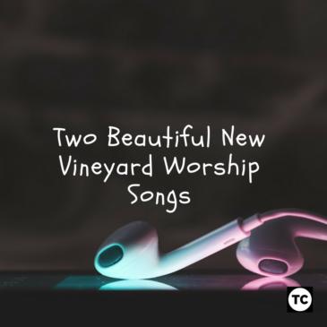 Two Beautiful New Vineyard Worship Songs