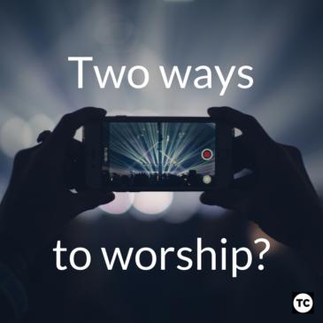 Two ways to Worship?