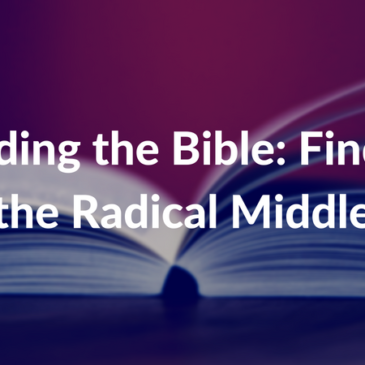 Reading the Bible: Finding the Radical Middle