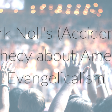 American Evangelicalism – Mark Noll's Prophecy