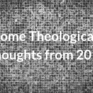 Some Theological Thoughts from 2018