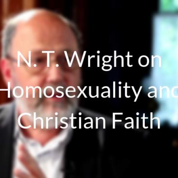 N. T. Wright on Homosexuality and Christian Faith
