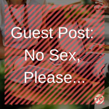 Guest Post: No Sex Please!