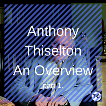 An Overview of Anthony Thiselton – Part 1