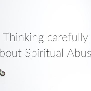 Thinking Carefully about Spiritual Abuse