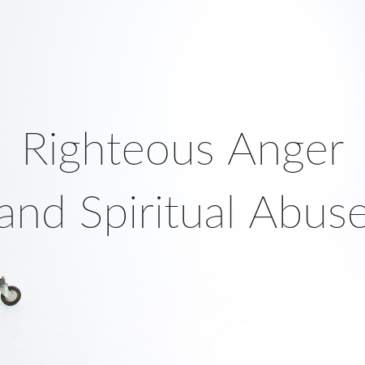 Righteous Anger and Spiritual Abuse