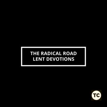 The Radical Road: Lent Devotions
