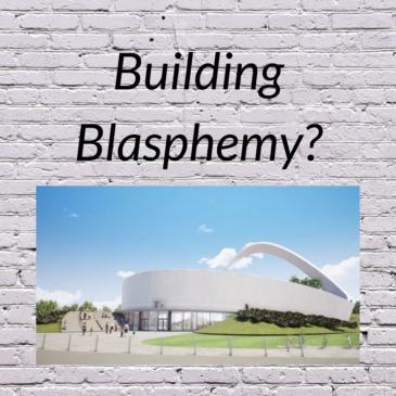 Building Blasphemy?