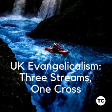 UK Evangelicalism: Three Streams, One Cross