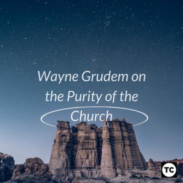Wayne Grudem on the Purity of the Church