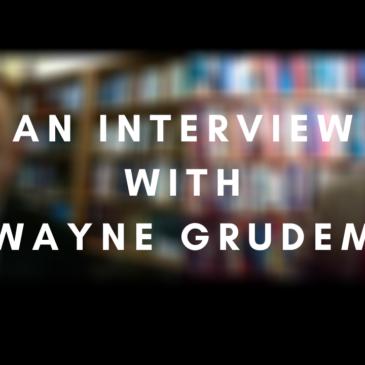An Interview with Wayne Grudem